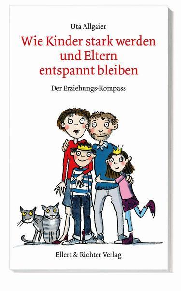 Wie Kinder stark werden und Eltern entspannt bleiben (Uta Allgaier) - auch für Schulkind-Eltern